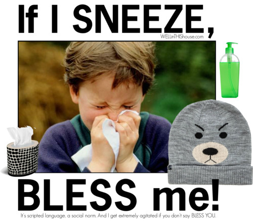 If I Sneeze, Bless Me!